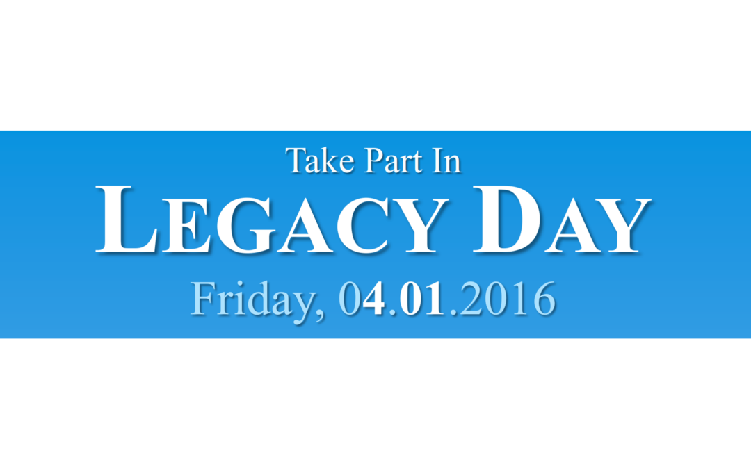 LEGACY DAY ? FRIDAY, APRIL 1ST